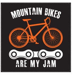 Mountain bikes are my jam saying typography design vector