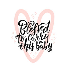Blessed to carry this baby black lettering quote vector