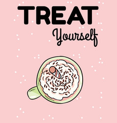 Treat yourself postcard tasty coffee drink with vector