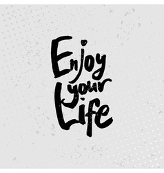 Enjoy your life - hand drawn quotes black on vector image vector image
