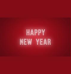 Neon inscription of happy new year neon vector