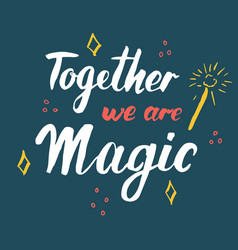 Together we are magic lettering quote hand drawn vector