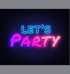 lets party neon sign night party neon vector image