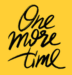One more time hand lettering vector