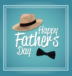 Happy fathers day card decoration hat and bow tie vector