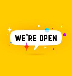 open we are open speech bubble vector image