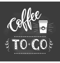Coffee to go lettering popster vector image vector image
