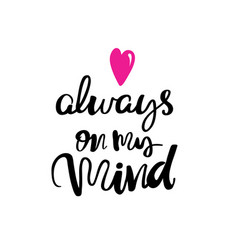 Always on my mind typography lettering phrase vector