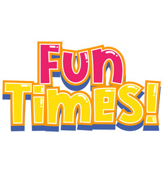 Font design for word fun times on white background vector