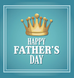 Happy fathers day card cartoon golden crown vector