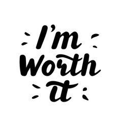 i m worth it hand written lettering quote vector image