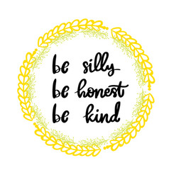 Be silly be honest be kind lettering phrase vector