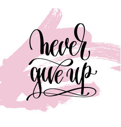 Never give up hand written lettering positive vector