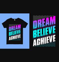 Dream believe achieve motivational t shirts vector