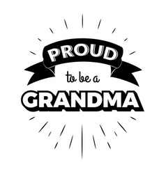 Proud to be a grandma vintage lettering invitation vector
