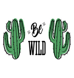 Couple of cactus with message be wild vector