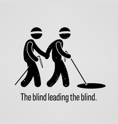 blind leading blind a motivational and vector image