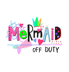 Mermaid off duty heart shirt print quote lettering vector