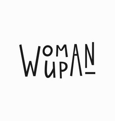 Woman up t-shirt quote lettering vector