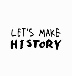 Lets make history shirt quote lettering vector