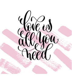 Love is all you need hand written lettering vector