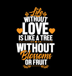 Life without love is like a tree without blossoms vector