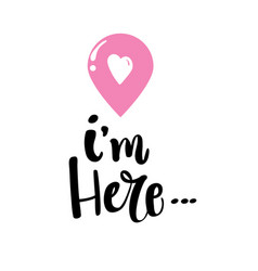 I am here hand drawn typography lettering phrase vector