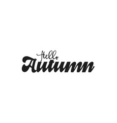 hello autumn handwritten modern brush calligraphy vector image