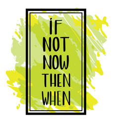 if not now then when hand-lettered sign vector image