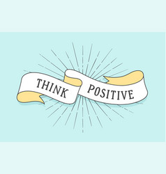 ribbon with inspirational text think positive vector image