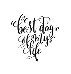 Best day of my life black and white ink lettering vector