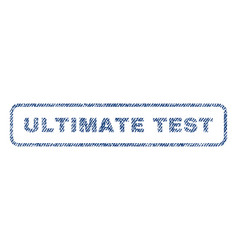 Ultimate test textile stamp vector
