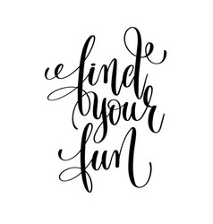 Find your fun black and white ink lettering vector