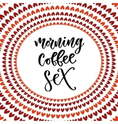 Morning coffee sex Modern hand lettering Brush vector image