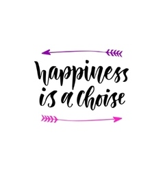 Happiness is a choise Inspirational and vector image
