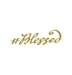 Hand drawn hashtag blessed with gold glitter vector image