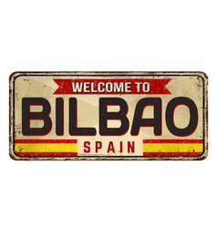 welcome to bilbao vintage rusty metal sign vector image