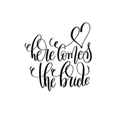 Here comes the bride black and white hand vector