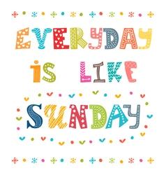 Everyday is like Sunday Cute postcard vector