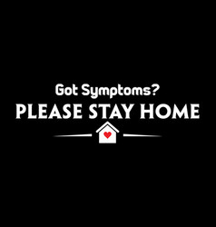 got symptoms stay home vector image