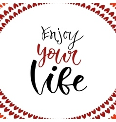 Hand drawn lettering Enjoy your life vector image vector image