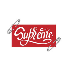 Supreme typography slogan print with pin vector