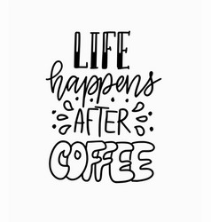 life happens after coffee fun morning mood vector image