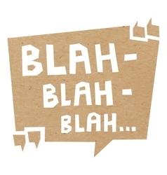 Speech bubble cut out of craft paper with words vector