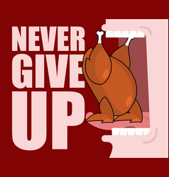 Never give up fried chicken and open mouth food vector