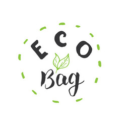 eco bag lettering label calligraphic hand drawn vector image