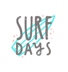 surf days hand drawn lettering vector image
