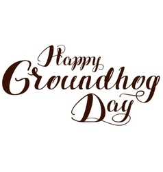Happy Groundhog Day Lettering text for greeting vector image