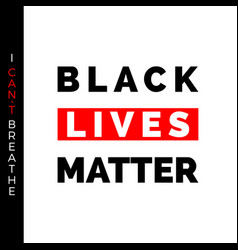 black lives matter and i cant breathe text vector image