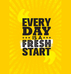 every day is a fresh start inspiring creative vector image